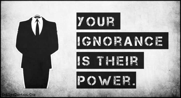 your-ignorance-is-their-power